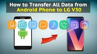 How to Transfer All Data from Android Phone to LG V30