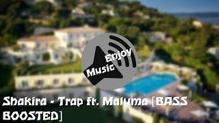 Shakira - Trap ft. Maluma [BASS BOOSTED]