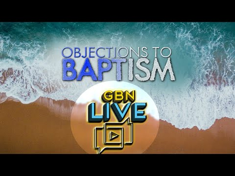 Objections to Baptism | Ep. 178 - GBN Live