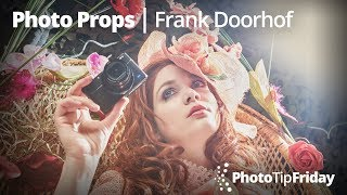 Photo Props with Frank Doorhof   Photo Tip Friday