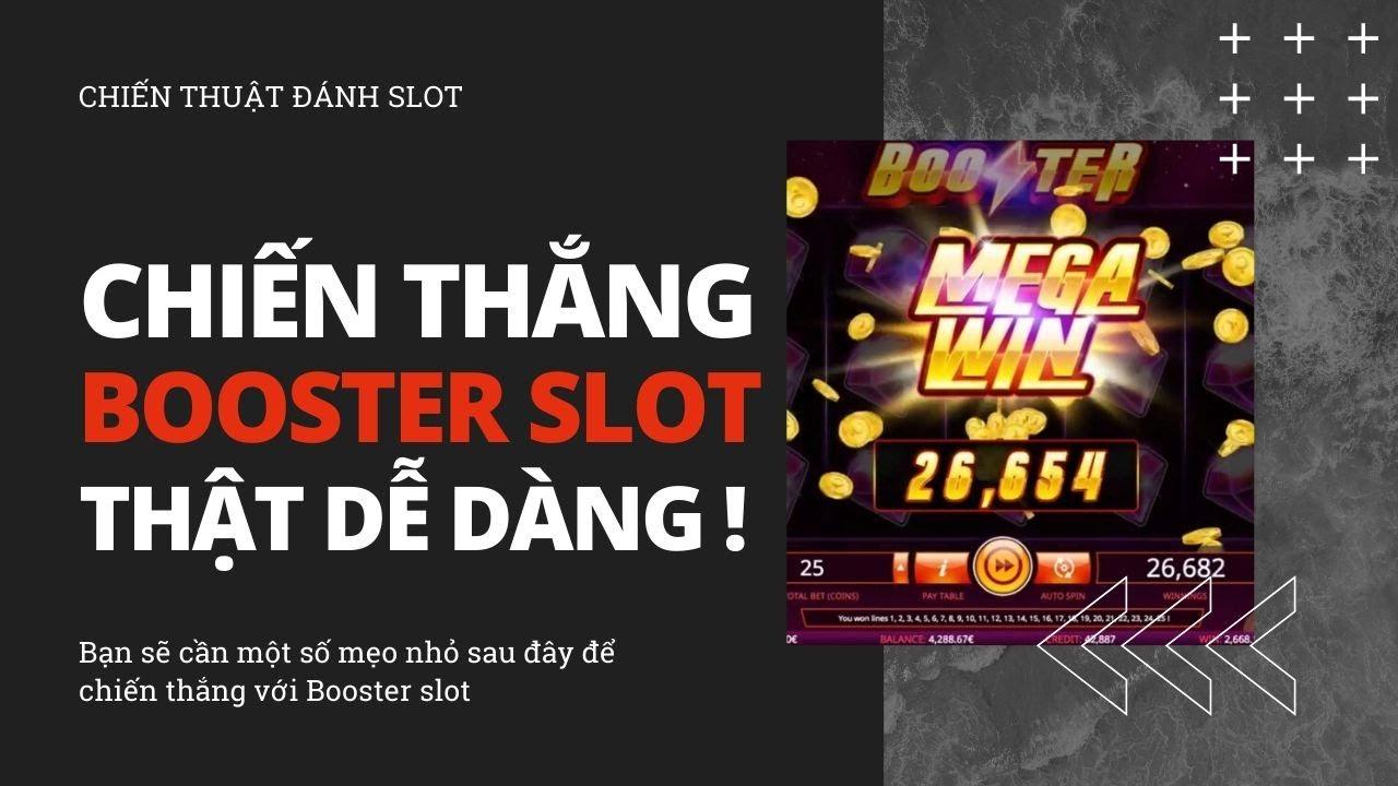 Hướng dẫn chơi slot Booster đều tay kiếm tiền tiêu hàng ngày.