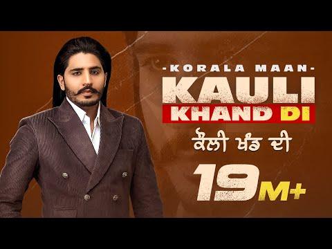 Kauli Khand Di (Official Video)| Korala Maan | Desi Crew| New Punjabi Song 2021| Latest Punjabi Song