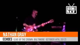 Nathan Gray - Echoes (Live @ The Crown, Baltimore, October, 14th, 2017)