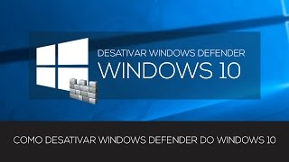 DESATIVAR WINDOWS DEFENDER NO WINDOWS 10
