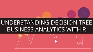 Understanding Decision tree in Business Analytics with R | Edureka