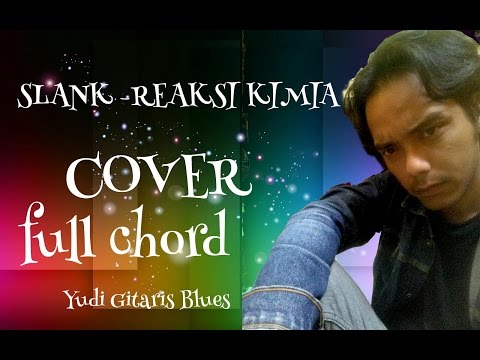 SLANK - REAKSI KIMIA (cover full chord)