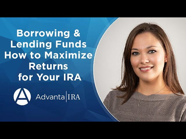 Borrowing & Lending Funds—How to Maximize Returns for Your IRA