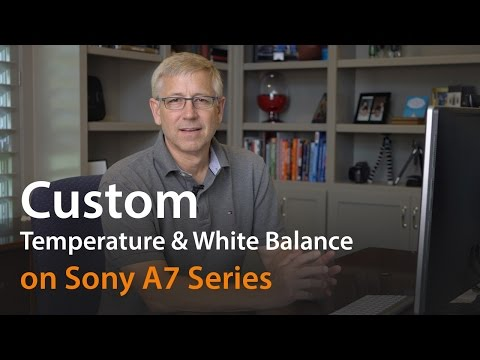 Setting Custom Color Temperature & White Balance on the Sony A7 Series