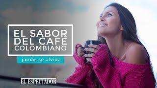 El sabor del café colombiano jamás se olvida | El Espectador