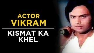 Actor Vikram: Kismat Ka Khel