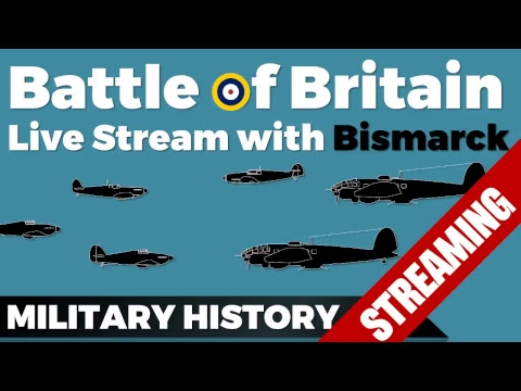 Live Stream: Battle of Britain - Bismarck & Military History Visualized