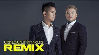 Còn Lại Chút Tình Người (Remix) - Vũ Duy Khánh ft. Lã Phong Lâm
