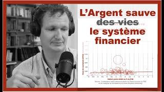 COVID : L'Argent ne sauve pas de vies... Il sauve le système financier