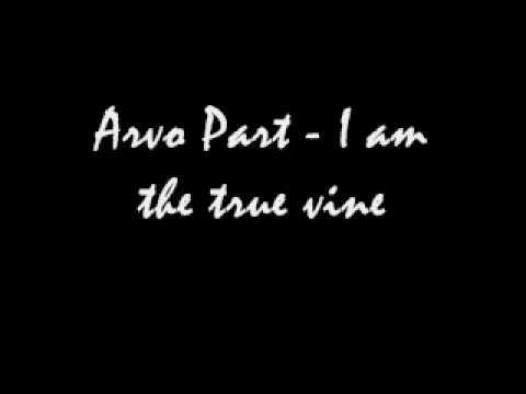 Arvo Part - I am the true Vine