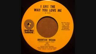 BRENTON WOOD  OOGUM BOOGUM SONG  I LIKE THE WAY YOU LOVE ME