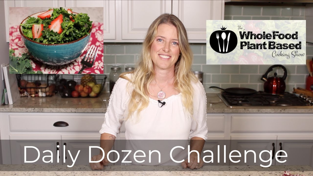 Daily Dozen Challenge 2018 The Whole Food Plant Based Cooking Show