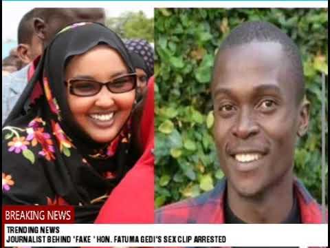 Download JOURNALIST BEHIND FAKE Hon.Fatuma GEDI'S sex clip ARRESTED