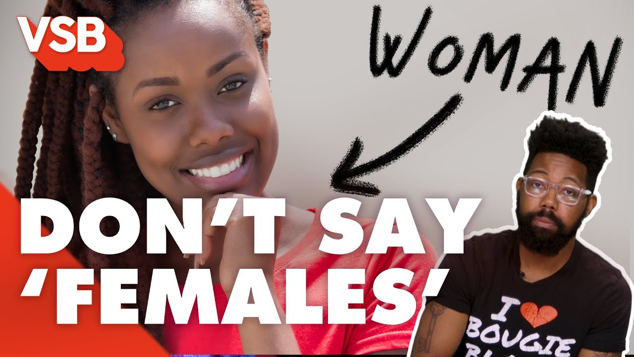 Why You Should Stop Calling Women 'Females' | Very Smart Brothas