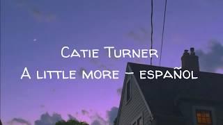 CATIE TURNER - A LITTLE MORE | Español.