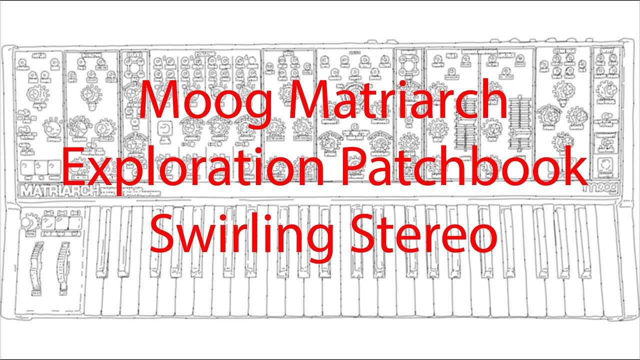 Moog Matriarch - Exploration Patchbook - Swirling Stereo