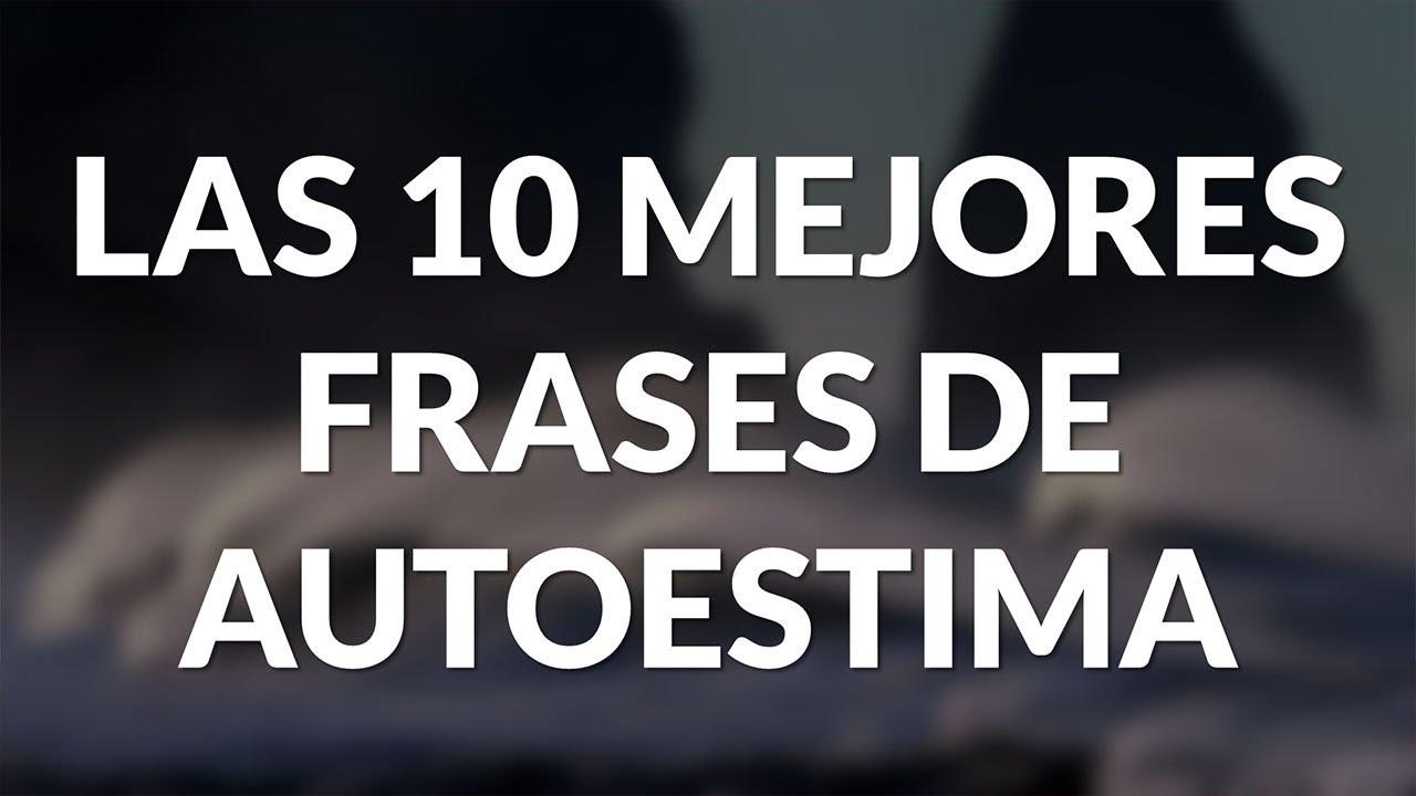Frases Para Levantar Y Subir La Autoestima Las 10 Mejores Frases De Autoestima