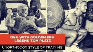 UNORTHODOX STYLE OF TRAINING   Q&A WITH GOLDEN ERA LEGEND TOM PLATZ
