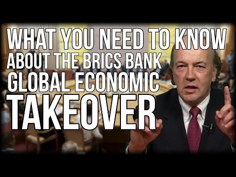 WHAT YOU NEED TO KNOW ABOUT THE BRICS BANK GLOBAL ECONOMIC TAKOVER FROM CIA ADVISOR JIM RICKARDS