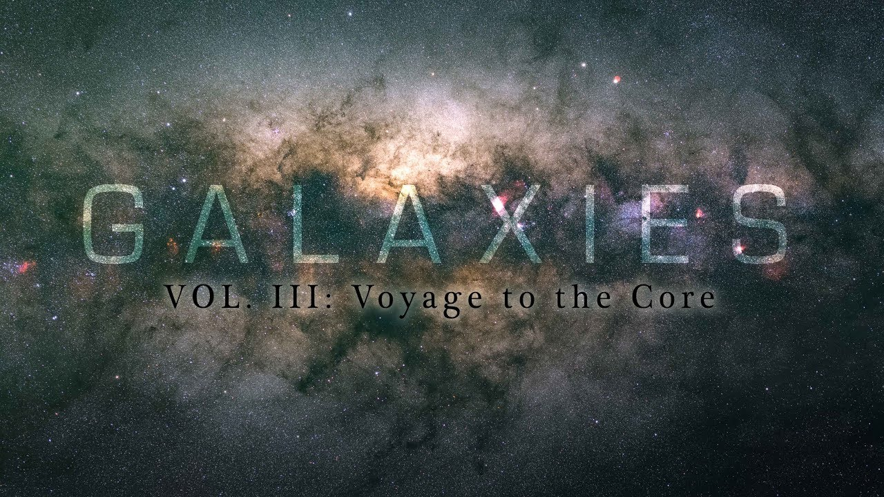 GALAXIES VOL. III : Voyage to the core – 4K