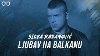SLOBA RADANOVIC - LJUBAV NA BALKANU (OFFICIAL VIDEO) 4K