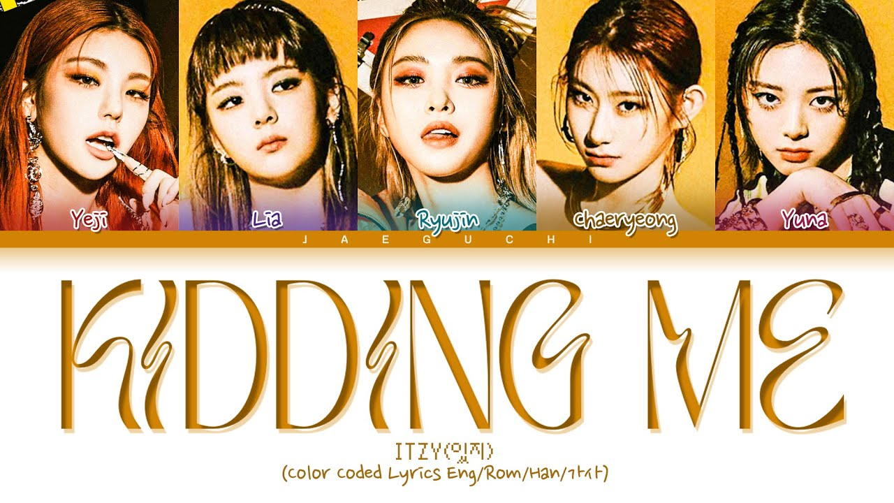 ITZY - KIDDING ME Lyrics (있지 KIDDING ME 가사) (Color Coded Lyrics)