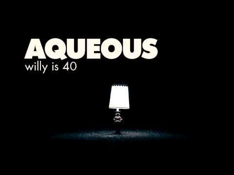 """Aqueous - """"Willy is 40"""" (Studio)"""