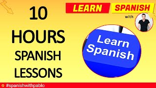 Spanish Tutorials 2018 Compilation: 10 hours of Spanish For Beginners And Intermediate Speakers.