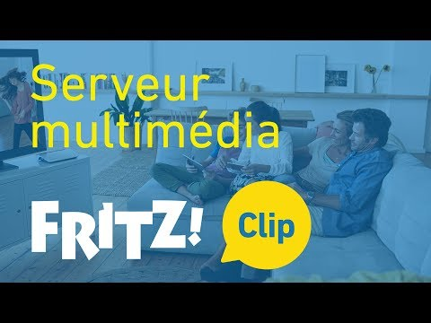 FRITZ! Clip – Comment transformer la FRITZ!Box en un serveur multimédia