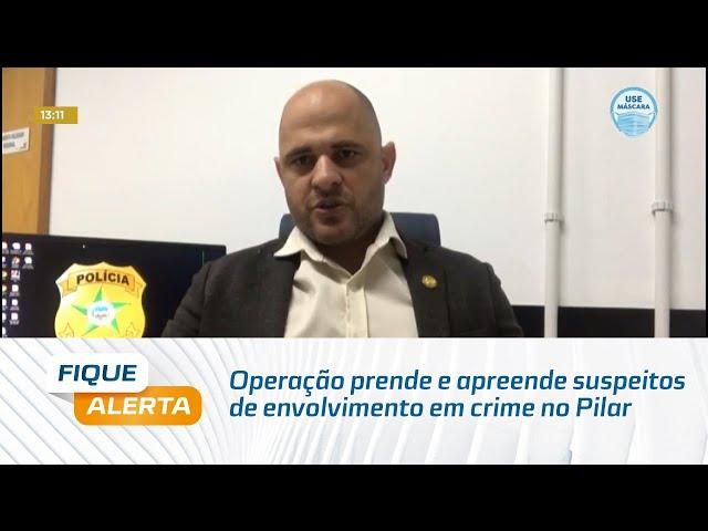 Operação prende e apreende suspeitos de envolvimento em crime na cidade do Pilar