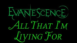 evanescence all that im living for lyrics the open door