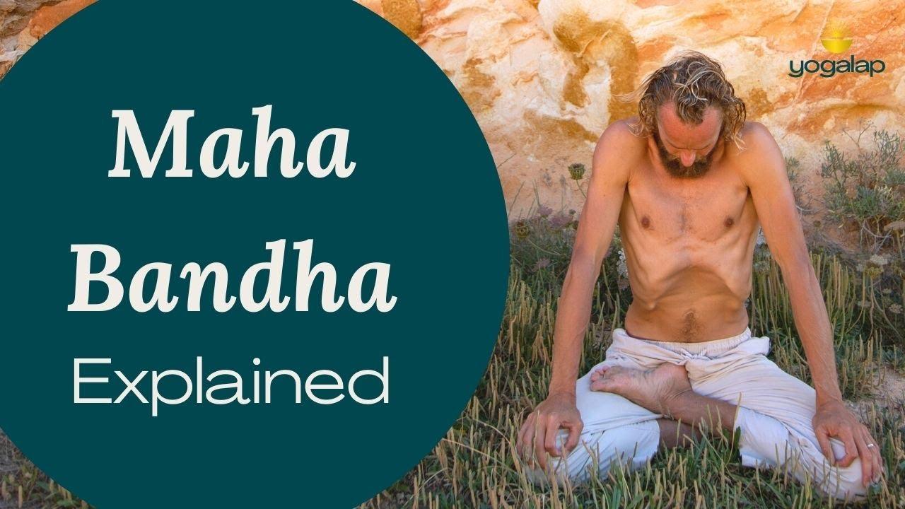 Maha Bandha - Bandhas explained Part 4 (www yogalap com)