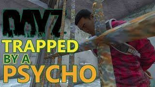 Trapped by a PSYCHO in DayZ... (PC/1.05)