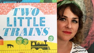Two Little Trains by Margaret Wise Brown & Greg Pizzoli - read by Lolly Hopwood