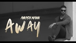 Away  |  Avkash Mann  |  2018  |  Full Song  |  Debut  |  New Music  |