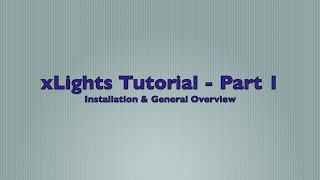 xlights 2015 version 4 tutorial part 1 installation general overview