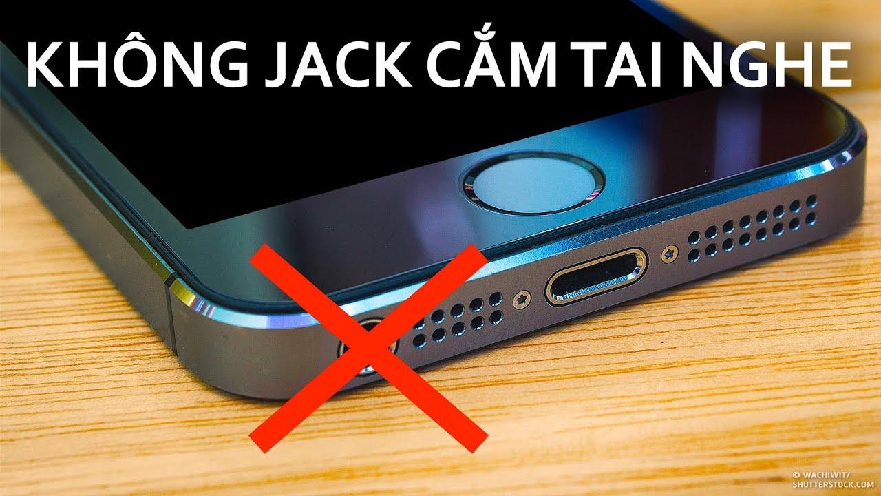 Tại sao điện thoại không còn jack cắm tai nghe