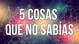 5 COSAS QUE NO SABÍAS