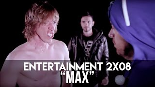 "Download ENTERTAINMENT 2x08 - ""MAX"" Mp3 and Videos"