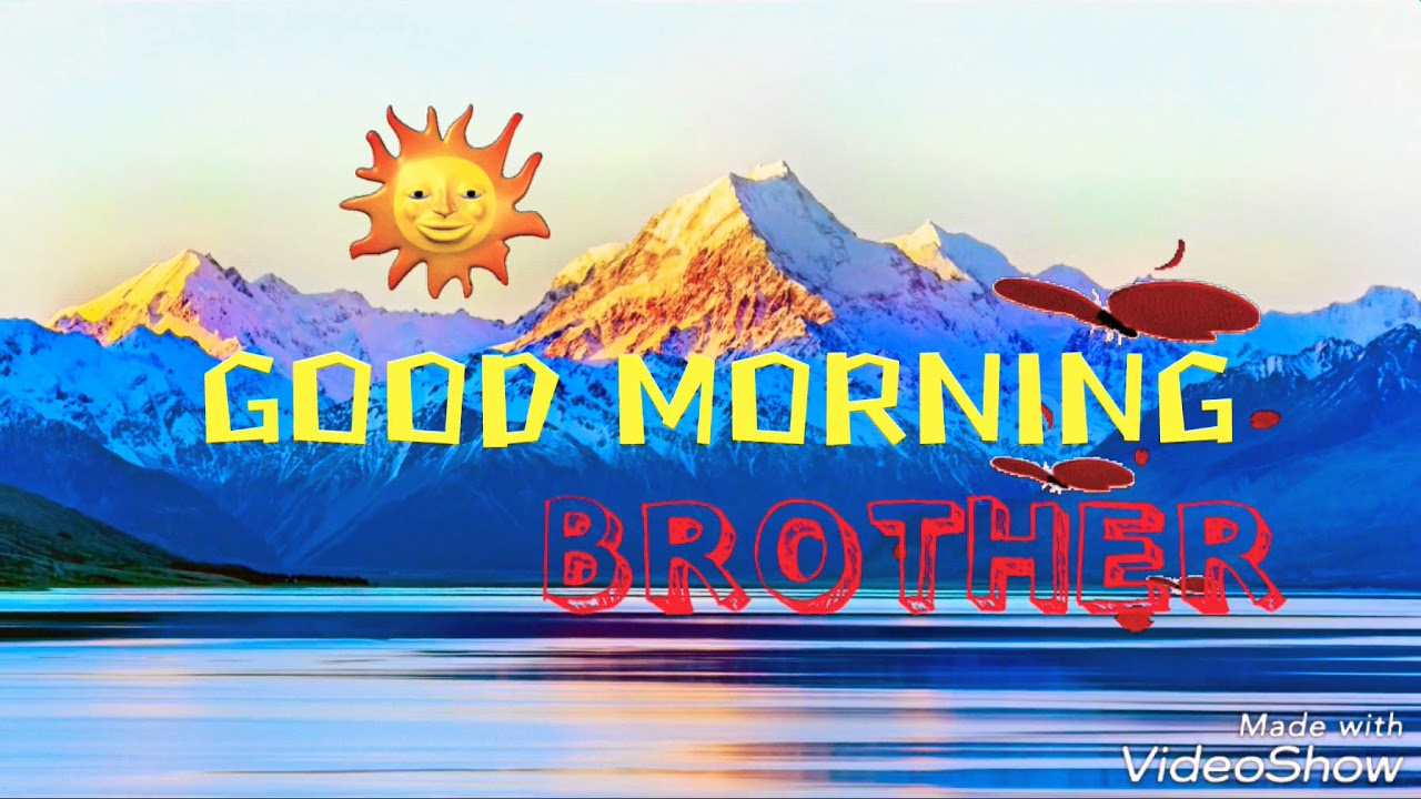Good Morning Dear Brother Youtube