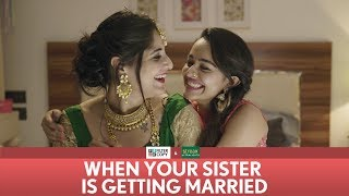 FilterCopy | When Your Sister Is Getting Married | Ft. Apoorva Arora and Saloni Batra