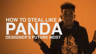 How To Steal Like A Panda: Desiigner's Future Heist