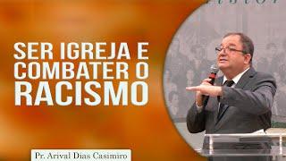 Ser Igreja e combater o racismo | Rev.  Arival Dias Casimiro