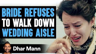 Bride Refuses To Walk Down Aisle, What Happens Next Will Shock You | Dhar Mann