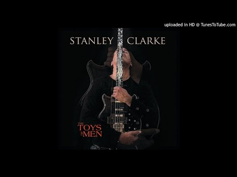 "Stanley Clarke - ""The Toys of Men"""