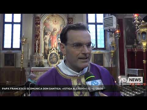 PAPA FRANCESCO SCOMUNICA DON DANTIGA: «ISTIGA ALL'ODIO» | 12/12/2020